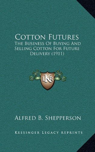 Cotton Futures: The Business of Buying and Selling Cotton for Future Delivery (1911)