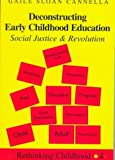 img - for By Gaile Sloan Cannella - Deconstructing Early Childhood Education: Social Justice and Revolution: 1st (first) Edition book / textbook / text book