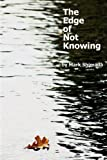 The Edge of Not-Knowing