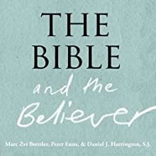 The Bible and the Believer: How to Read the Bible Critically and Religiously (       UNABRIDGED) by Marc Zvi Brettler, Peter Enns, Daniel J. Harrington Narrated by Robert Blumenfeld