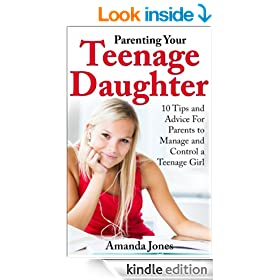 Parenting Your Teenage Daughter - 10 Tips and Advice for Parents to Manage and Control a Teenage Girl