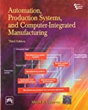 Automation, Production Systems and Computer-Integrated Manufacturing, 3rd ed.,