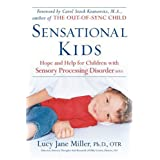 Sensational Kids: Hope and Help for Children with Sensory Processing Disorder ~ Lucy J. Miller