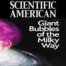 Scientific American: Giant Bubbles of the Milky Way (       UNABRIDGED) by Douglas Finkbeiner, Meng Su, Dmitry Malyshev Narrated by Mark Moran