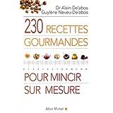 230 recettes gourmandes pour mincir sur mesurepar Dr Alain Delabos