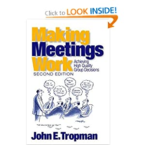 Making Meetings Work: Achieving High Quality Group Decisions John E. Tropman