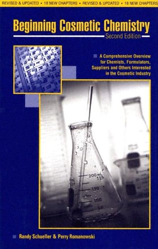 Beginning Cosmetic Chemistry: An Overview for Chemists, Formulators, Suppliers and Others Interested in the Cosmetic Industry