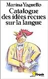 Catalogue des id�es re�ues sur la langue par Yaguello