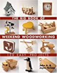 The Big Book of Weekend Woodworking:...