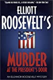 Murder at the President's Door: An Eleanor Roosevelt Mystery (Eleanor Roosevelt Mysteries) (0312274998) by Roosevelt, Elliott