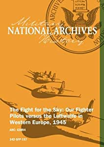 The Fight for the Sky: Our Fighter Pilots versus the Luftwaffe in Western Europe, 1945