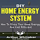 DIY Home Energy System: How to Make Your Home Energy and Cost Efficient Hörbuch von Arthur Whitaker Gesprochen von: Lorn Williams