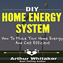 DIY Home Energy System: How to Make Your Home Energy and Cost Efficient Audiobook by Arthur Whitaker Narrated by Lorn Williams