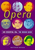 The Rough Guide to Opera 100 Essential CDs (Rough Guide 100 Esntl CD Guide) (1858284511) by Matthew Boyden