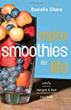 img - for More Smoothies for Life: Satisfy, Energize, and Heal Your Body book / textbook / text book