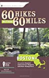 60 Hikes Within 60 Miles: Boston: Including Coastal and Interior Regions, New Hampshire, and Rhode Island