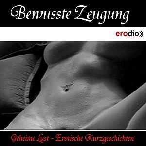Bewusste Zeugung (Geheime Lust - Erotische Kurzgeschichten) Hörbuch