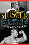 Muscle: Confessions of an Unlikely Bo...