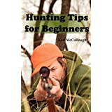 Hunting Tips for Beginners: All about Hunting Strategies, Safety, Weapons, Trip Planning and More.by Karl McCullough