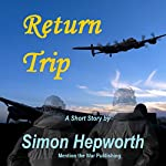 Return Trip: A Bomber Command Ghost Story | Simon Hepworth