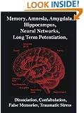 Memory, Amnesia, Amygdala, Hippocampus, Neural Networks, Long Term Potentiation, Dissociation, Confabulation, False Memories, Traumatic Stress