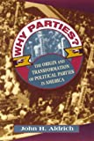 Why Parties?: The Origin and Transformation of Political Parties in America