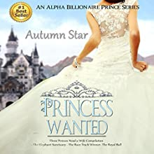 Princess Wanted - Complete Book Set: An Alpha Billionaire Prince Trilogy Audiobook by Autumn Star Narrated by Sangita Chauhan