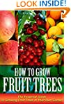 How To Grow Fruit Trees: The Essentia...