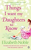 Things I Want My Daughters to Know Elizabeth Noble