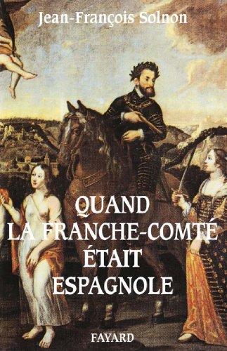 Quand la Franche-Comté était espagnole (Divers Histoire)