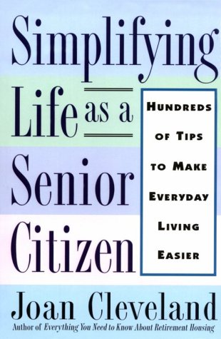 Simplifying Life As a Senior Citizen: Hundreds of Tips to Make Everyday Living Easier