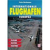 Internationale Flughäfen Europas. Pläne, Daten, Fakten
