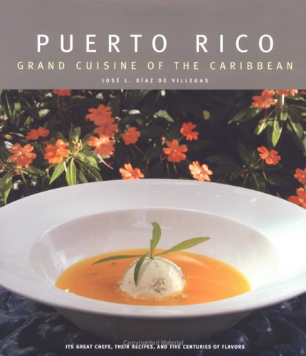 Puerto Rico: Grand Cuisine of the Caribbean by Jose Luis Diaz de Villegas
