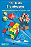 img - for By Zbigniew Romanowicz - 100 Math Brainteasers (Grade 7, 8, 9, 10). Arithmetic, Algebra and Geometry Brain Teasers, Puzzles, Games and Problems with Solutions: Math olympiad contest problems for elementary and middle schools (10.1.2012) book / textbook / text book