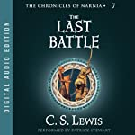 The Last Battle: The Chronicles of Narnia (       UNABRIDGED) by C.S. Lewis Narrated by Patrick Stewart