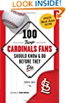100 Things Cardinals Fans Should Know...