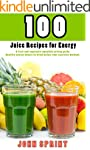 100 Juice Recipes for Energy: A fruit...