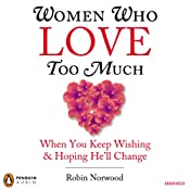 Women Who Love Too Much: When You Keep Wishing and Hoping He'll Change | [Robin Norwood]