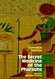 img - for The Secret Medicine of the Pharaohs: Ancient Egyptian Healing by Cornelius Stetter (1993-08-03) book / textbook / text book