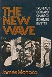 The New Wave: Truffaut, Godard, Chabrol, Rohmer, Rivette (Galaxy Books) James Monaco