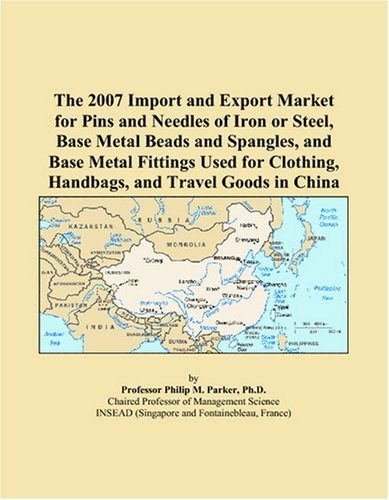 The 2007 Import and Export Market for Pins and Needles of Iron or Steel, Base Metal Beads and Spangles, and Base Metal F