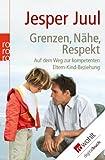 Grenzen, N�he, Respekt: Auf dem Weg zur kompetenten Eltern-Kind-Beziehung