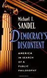 Democracy's Discontent: America in Search of a Public Philosophy (0674197453) by Sandel, Michael J.