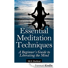 Essential Meditation Techniques: A Beginner's Guide to Liberating The Mind (meditation for beginners, meditation techniques, mindfulness meditation, free ... exercises, healing) (English Edition)