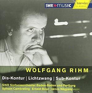 Wolfgang Rihm: Dis-Kontur, Lichtzwang, Sub-Kontur
