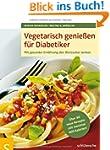 Vegetarisch genie�en f�r Diabetiker:...
