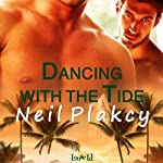 Dancing with the Tide: Have Body, Will Guard, Book 2 | Neil Plakcy