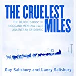 The Cruelest Miles: The Heroic Story of Dogs and Men in a Race Against an Epidemic | Gay Salisbury,Laney Salisbury