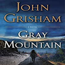 Gray Mountain (       UNABRIDGED) by John Grisham Narrated by To Be Announced