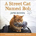 A Street Cat Named Bob (       UNABRIDGED) by James Bowen Narrated by Kris Milnes